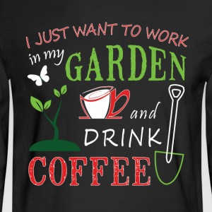 Work In My Garden And Drink Coffee T Shirt - Men's Long Sleeve T-Shirt