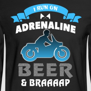 I Run On Adrenaline Beer And Braaaap T Shirt - Men's Long Sleeve T-Shirt