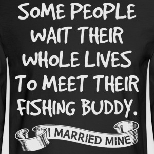 Lives To Meet Their Fishing Buddy T Shirt - Men's Long Sleeve T-Shirt