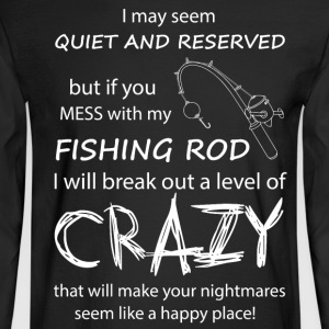 If you mess with my Fishing Rod - Men's Long Sleeve T-Shirt