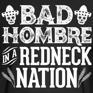 Bad Hombre in a Redneck Nation (White Graphic) - Men's Long Sleeve T-Shirt