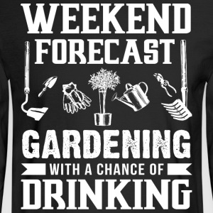 Weekend Forecast Gardening T Shirt - Men's Long Sleeve T-Shirt