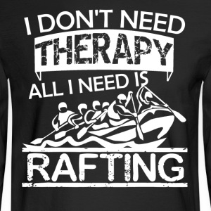 All I Need Is Rafting Shirt - Men's Long Sleeve T-Shirt