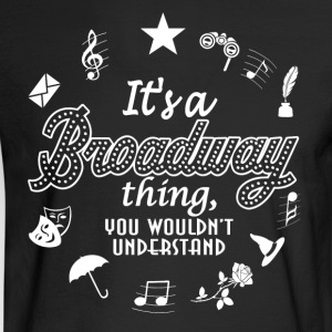 It's a Broadway Shirt. - Men's Long Sleeve T-Shirt