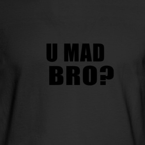 U MAD BRO? - Men's Long Sleeve T-Shirt