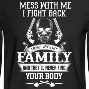 Mess with my family and they'll never find your bo - Men's Long Sleeve T-Shirt