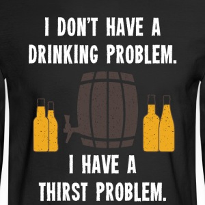 I Dont Have A Drinking Problem 01 - Men's Long Sleeve T-Shirt