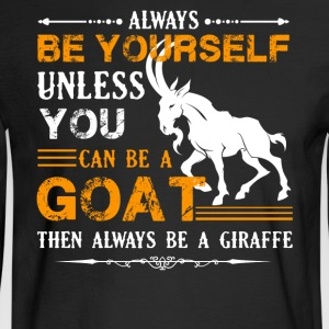 Always Be A Goat Shirt - Men's Long Sleeve T-Shirt
