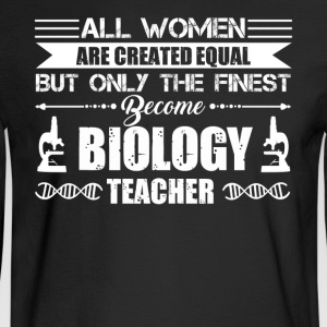 Finest Women Become Biology Teachers Shirt - Men's Long Sleeve T-Shirt