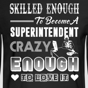 Skilled Enough To Become Superintendent Shirt - Men's Long Sleeve T-Shirt