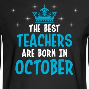 The best teachers are born in October - Men's Long Sleeve T-Shirt
