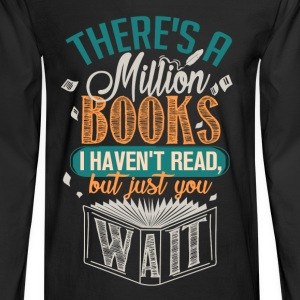 There's A Million Books I Haven't Read - Men's Long Sleeve T-Shirt