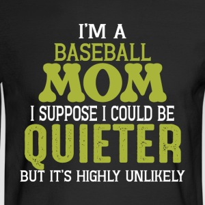 I Am A Baseball Mom Quieter T Shirt - Men's Long Sleeve T-Shirt