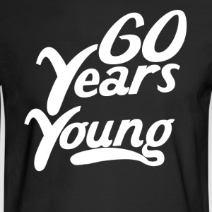 60 Years Young Funny 60th Birthday - Men's Long Sleeve T-Shirt
