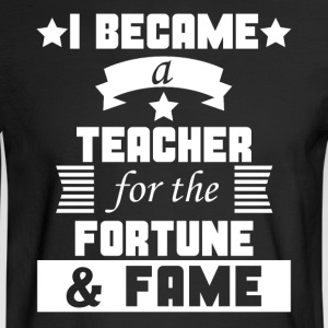 I Became A Teacher For The Fortune And Fame Funny - Men's Long Sleeve T-Shirt