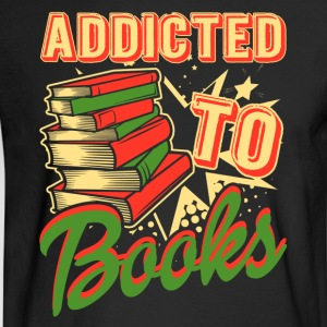 FUNNY ADDICTED TO BOOKS SHIRT - Men's Long Sleeve T-Shirt