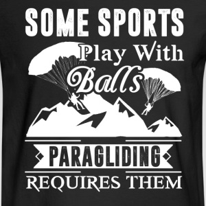 Paragliding Requires Balls Shirt - Men's Long Sleeve T-Shirt