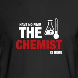 Have No Fear The Chemist Is Here - Men's Long Sleeve T-Shirt
