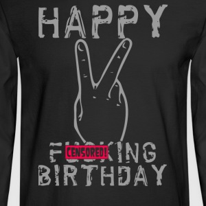 Happy Fucking Birthday - Men's Long Sleeve T-Shirt