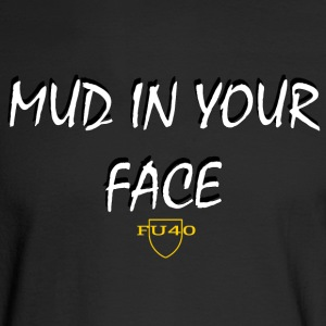 MUD IN YOUR FACE - Men's Long Sleeve T-Shirt