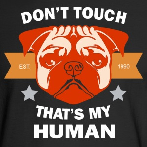 Dog Don't Touch That's My Human T-Shirt - Men's Long Sleeve T-Shirt