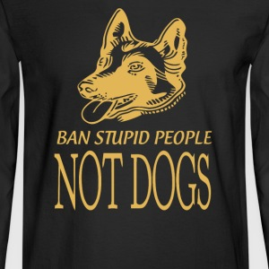 BAN STUPID PEOPLE NOT DOGS - Men's Long Sleeve T-Shirt