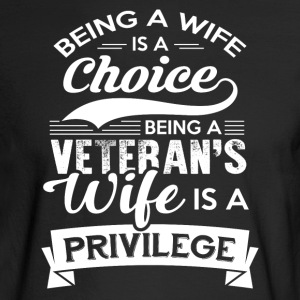 Being A Veteran's Wife Is A Privilege Tshirt - Men's Long Sleeve T-Shirt