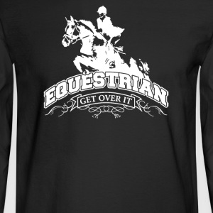 Get Over It Equestrian Horse Rider - Men's Long Sleeve T-Shirt