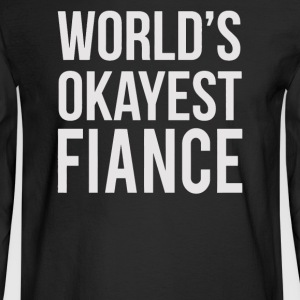 Worlds Okayest Fiance - Men's Long Sleeve T-Shirt