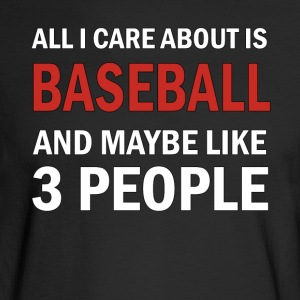 All I Care About is Baseball & Maybe Like 3 People - Men's Long Sleeve T-Shirt