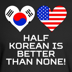 Half Korean Is Better Than None - Men's Long Sleeve T-Shirt