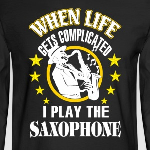 When life gets complicated i play the Saxophone - Men's Long Sleeve T-Shirt