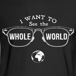I Want to See the Whole World - Men's Long Sleeve T-Shirt