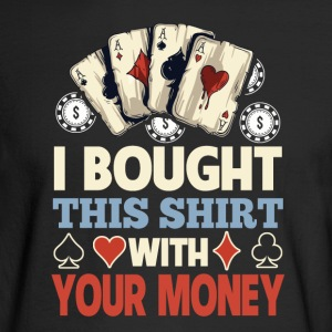 I Bought This Shirt With Your Money - Men's Long Sleeve T-Shirt
