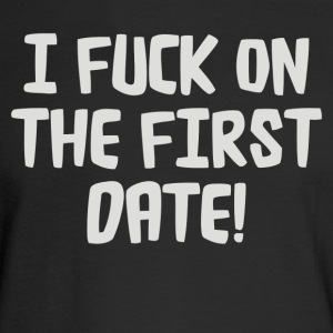 I FUCK ON THE FIRST DATE - Men's Long Sleeve T-Shirt