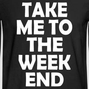 TO THE WEEKEND - Men's Long Sleeve T-Shirt