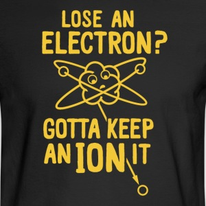 Lose an electron gotta keep an ion it - Men's Long Sleeve T-Shirt