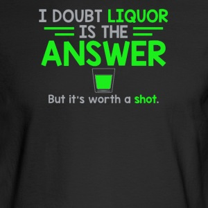 I Doubt That Liquor Is The Answer - Men's Long Sleeve T-Shirt