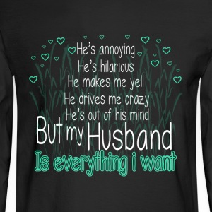 My Husband Is Everything I Want T Shirt - Men's Long Sleeve T-Shirt
