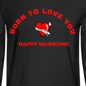 born to love you - happy valentine - Men's Long Sleeve T-Shirt