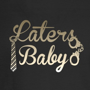 Laters Baby - Men's Long Sleeve T-Shirt