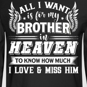I Want Is For My Brother In Heaven T Shirt - Men's Long Sleeve T-Shirt