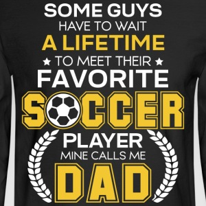 Favorite Soccer Player Mine Calls Me Dad T Shirt - Men's Long Sleeve T-Shirt