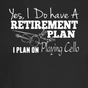 Retirement Plan On Playing Cello Shirt - Men's Long Sleeve T-Shirt
