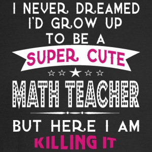 A Super Cute Math Teacher T Shirt - Men's Long Sleeve T-Shirt