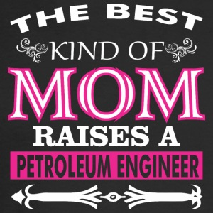 The Best Kind Of Mom Raises A Petroleum Engineer - Men's Long Sleeve T-Shirt