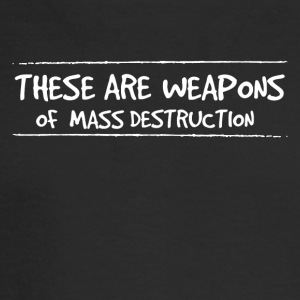 These are weapons of mass destruction - Men's Long Sleeve T-Shirt