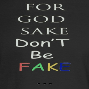 for god sake don t be fake - Men's Long Sleeve T-Shirt