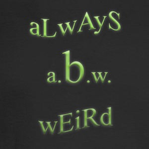 always be weird - A.B.W. - Men's Long Sleeve T-Shirt