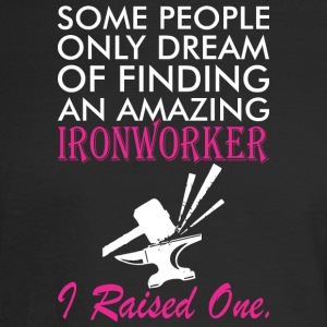 Some People Dream Amazing Ironworker I Raised One - Men's Long Sleeve T-Shirt